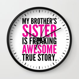 My Brother's Sister is Freaking Awesome True Story Wall Clock