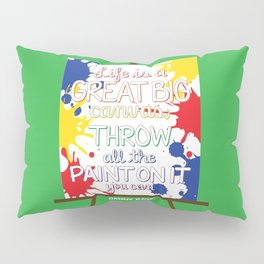 Life is a great big canvas Pillow Sham