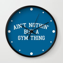 A Gym Thing Quote Wall Clock