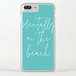 Mentally o the beach Clear iPhone Case