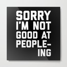 Not Good At People-ing Funny Quote Metal Print