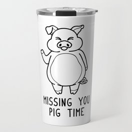 Missing You Pig Time Shirt Funny Pun Wordplay Gift Travel Mug