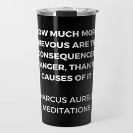 Stoic Wisdom Quotes - Marcus Aurelius Meditations -  on anger Travel Mug