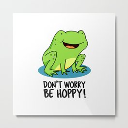 Don't Worry Be Hoppy Cute Frog Pun Metal Print