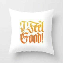 I Feel Good! Throw Pillow