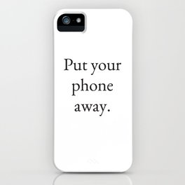 Put your phone away iPhone Case