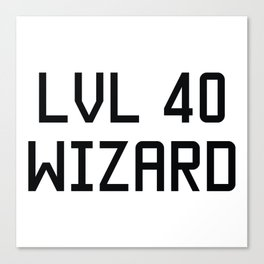 LVL 40 WIZARD Canvas Print