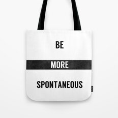 Be More Spontaneous Tote Bag