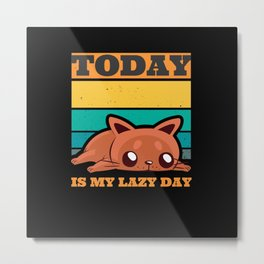 Sweet Cat Today Is My Lazy Day Metal Print