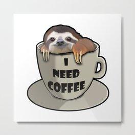 I need coffee sloth Metal Print