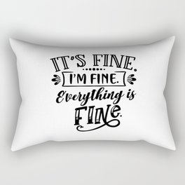 I'm Fine, It's Fine, Everything is Fine Rectangular Pillow