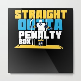 Straight Outta The Penalty Box Funny Hockey T-Shir Metal Print