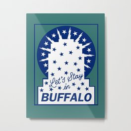 LET'S STAY IN BUFFALO Metal Print