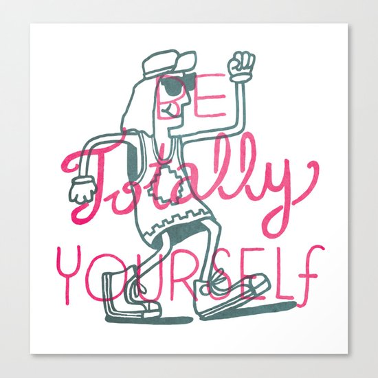 Be Totally Yourself Canvas Print