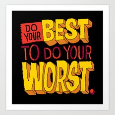 Do Your Best To Do Your Worst Art Print