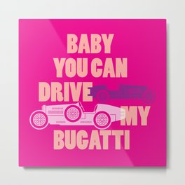 Baby you can drive my Bugatti (pink) Metal Print