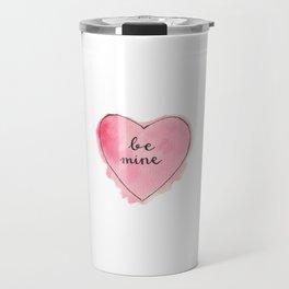 Watercolor BE MINE Heart Travel Mug