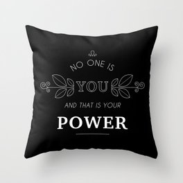No One Is You & That Is Your Power - Quote (White On Black) Throw Pillow
