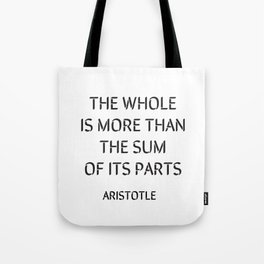 Aristotle Quote - The whole is more than the sum of its parts Tote Bag