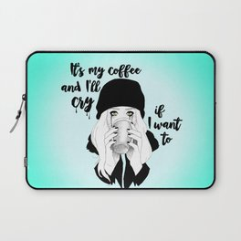 It's My Coffee and I'll Cry If I want To... Laptop Sleeve
