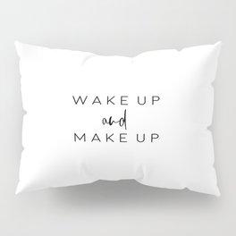 Wake Up and Makeup, Printable Art, Makeup Quote, Makeup Art Pillow Sham