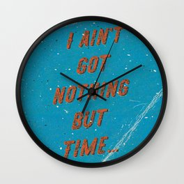 I ain't got nothing but time - A Hell Songbook Edition Wall Clock