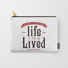 Life is to be LIVED Carry-All Pouch