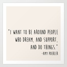 I want to be around people who do things. Art Print