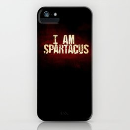 I am Spartacus iPhone Case