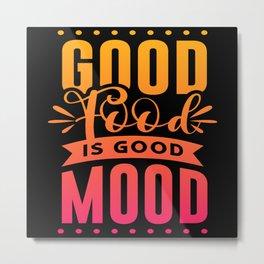 Good Food Good Mood Cooking Cook Restaurant Gastro Metal Print