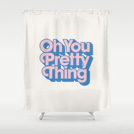 Oh You Pretty Thing Shower Curtain