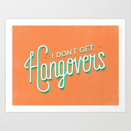 I Don't Get Hangovers Art Print