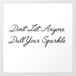 don't let anyone dull your sparkle Art Print