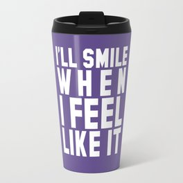 I'LL SMILE WHEN I FEEL LIKE IT (Ultra Violet) Travel Mug