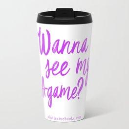 Wanna See My A-Game? Travel Mug