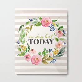 No Day But Today Stripey Watercolor Floral Metal Print