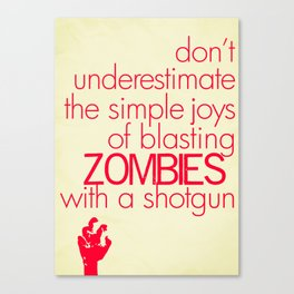 The Simple Joys of Blasting Zombies Canvas Print