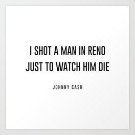 I shot a man in reno Art Print