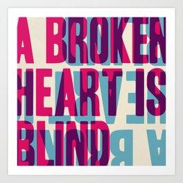 A Broken Heart is Blind Art Print