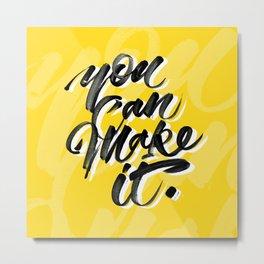 You can make it. Metal Print