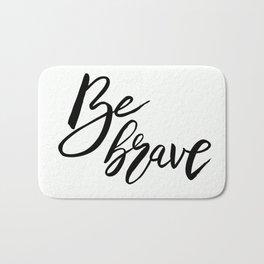 Be Brave, Inspirational Word Art Bath Mat