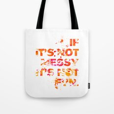 Not Messy Not Fun Tote Bag