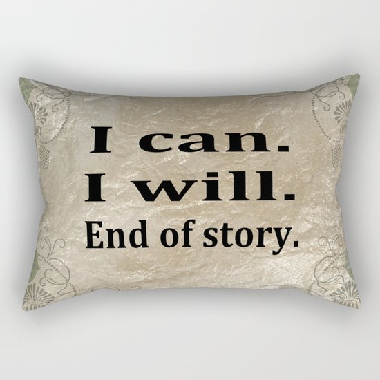 I Can. I Will. End Of Story. Rectangular Pillow