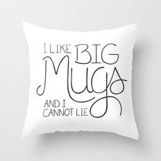 I Like Big Mugs Throw Pillow