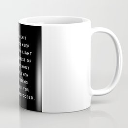 If you aren't willing to keep looking for light in the darkest of places, you will never succeed Coffee Mug