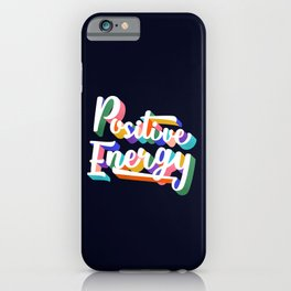 Positive Energy- typography iPhone Case