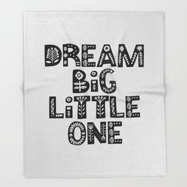 Dream Big Little One inspirational nursery art black and white typography poster home wall decor Throw Blanket