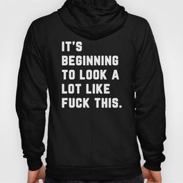 A Lot Like Fuck This Funny Quote Hoody