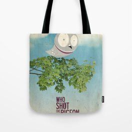 WHO SHOT THE PIGEON? Tote Bag