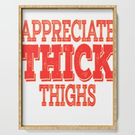 """Appreciate Thick Thighs"" tee design. Makes everything single things valued with this awesome tee!  Serving Tray"